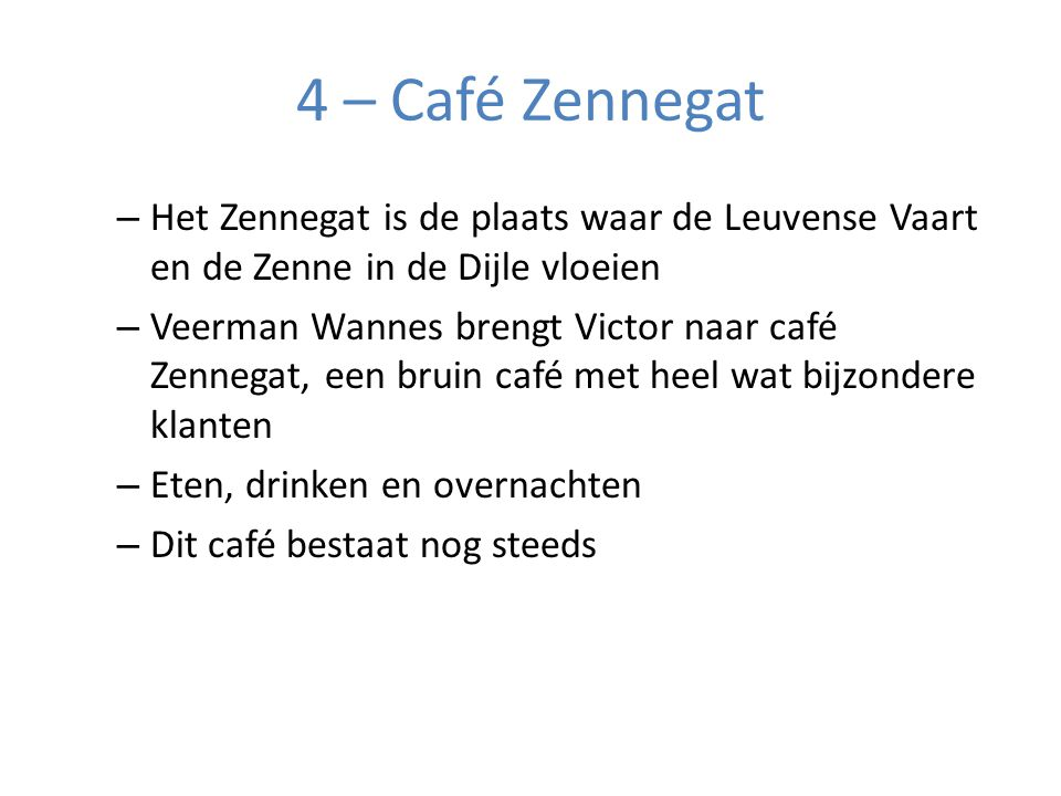4 – Café Zennegat Het Zennegat is de plaats waar de Leuvense Vaart en de Zenne in de Dijle vloeien.