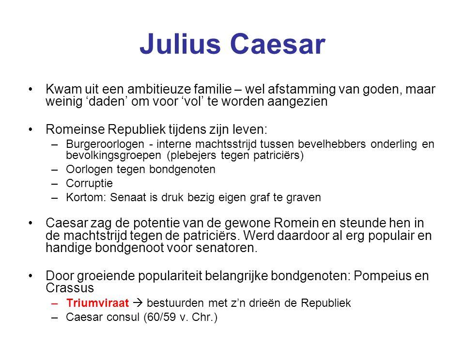 Julius Caesar Kwam uit een ambitieuze familie – wel afstamming van goden, maar weinig 'daden' om voor 'vol' te worden aangezien.
