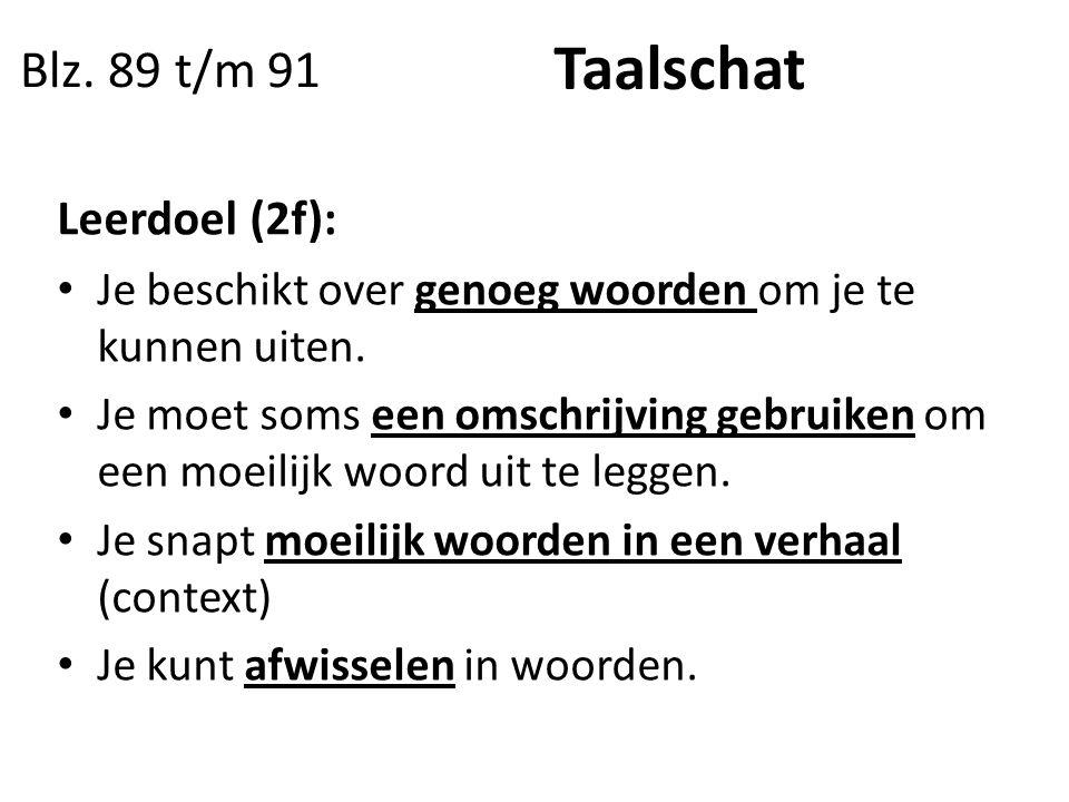 Taalschat Blz. 89 t/m 91 Leerdoel (2f):