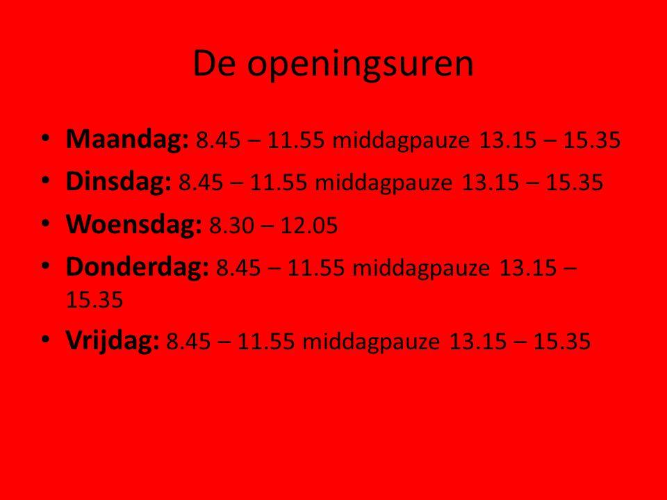 De openingsuren Maandag: 8.45 – 11.55 middagpauze 13.15 – 15.35
