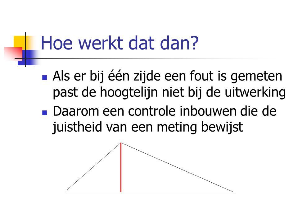 Hoe werkt dat dan Als er bij één zijde een fout is gemeten past de hoogtelijn niet bij de uitwerking.