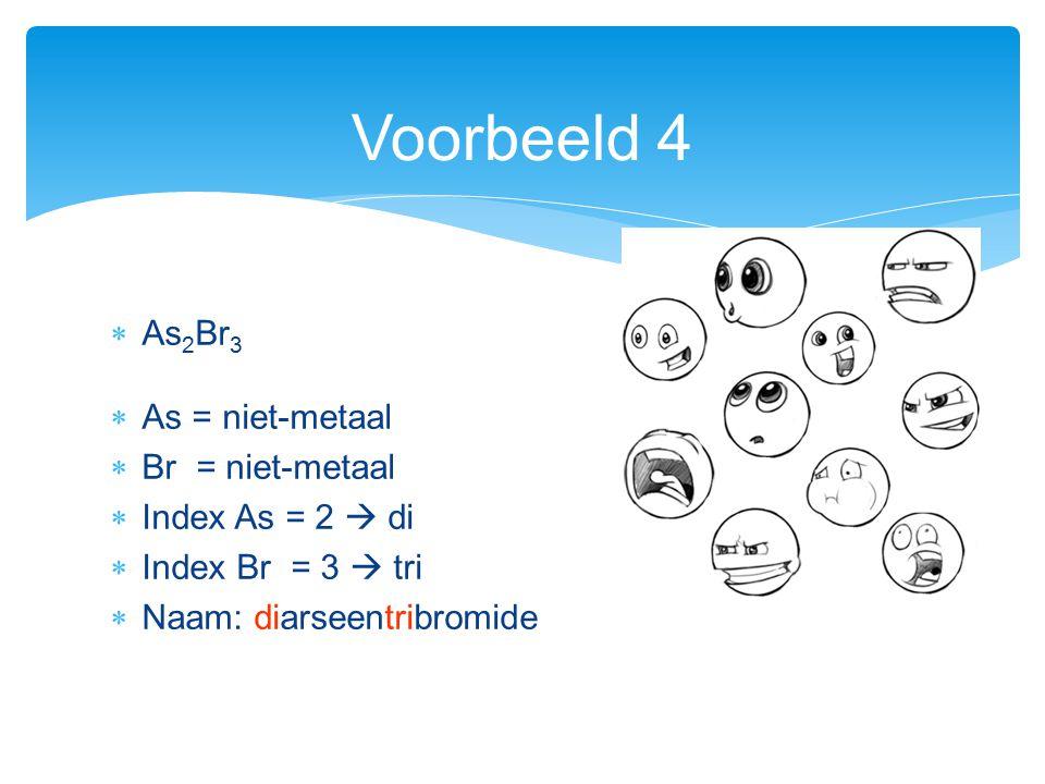 Voorbeeld 4 As2Br3 As = niet-metaal Br = niet-metaal Index As = 2  di