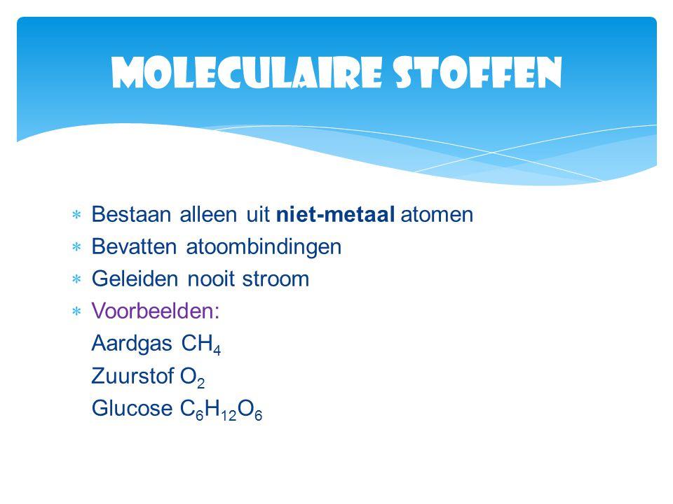 Moleculaire stoffen Bestaan alleen uit niet-metaal atomen