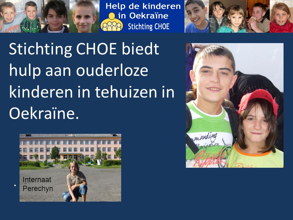 Stichting CHOE biedt hulp aan ouderloze kinderen in tehuizen in Oekraïne.