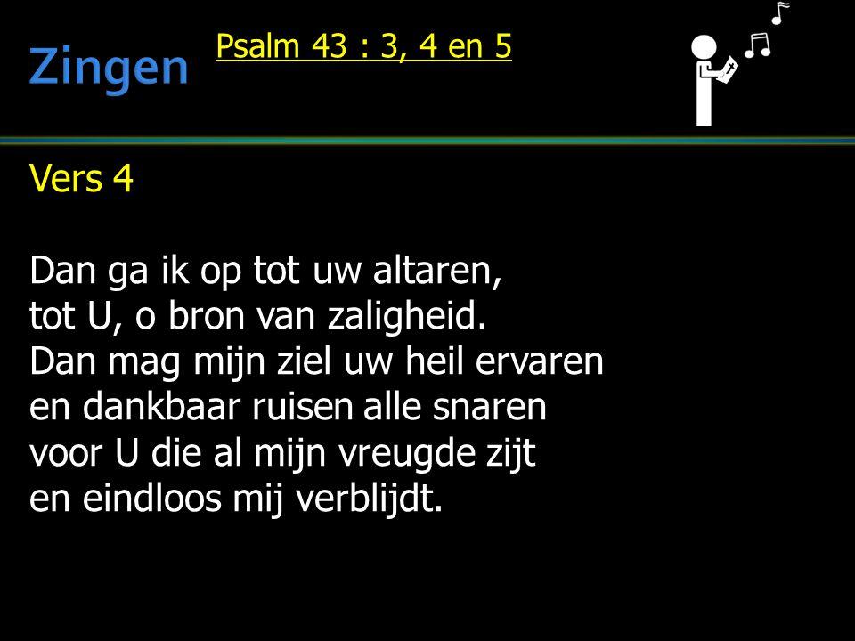 Zingen Vers 4 Dan ga ik op tot uw altaren,