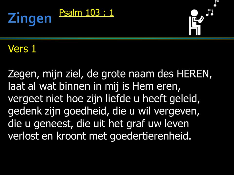 Zingen Vers 1 Zegen, mijn ziel, de grote naam des HEREN,