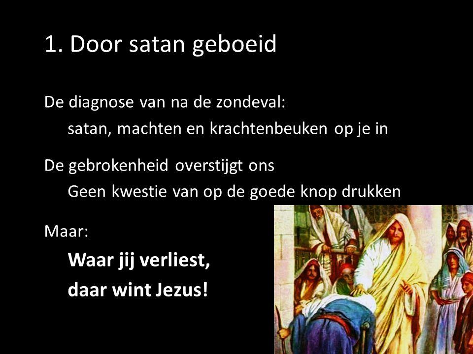 1. Door satan geboeid Waar jij verliest, daar wint Jezus!
