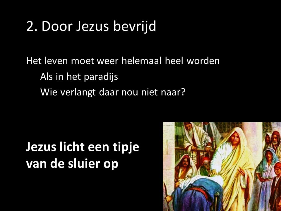 2. Door Jezus bevrijd Jezus licht een tipje van de sluier op