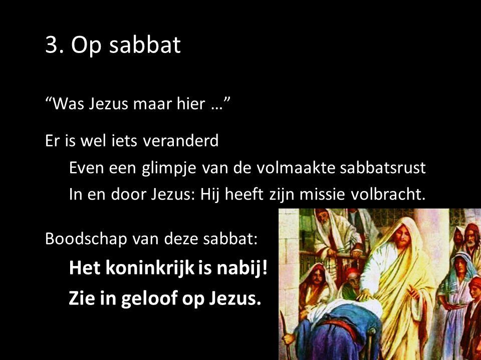 3. Op sabbat Het koninkrijk is nabij! Zie in geloof op Jezus.