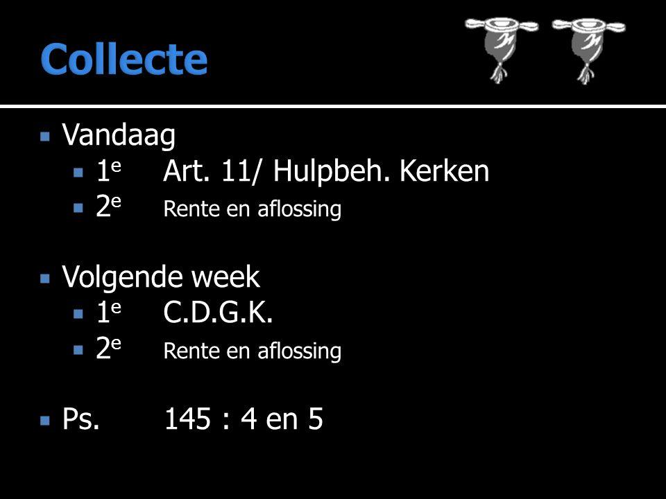 Collecte Vandaag 1e Art. 11/ Hulpbeh. Kerken 2e Rente en aflossing