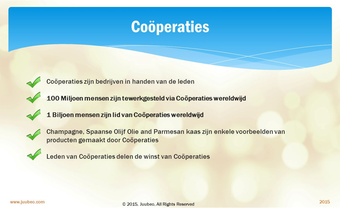 Coöperaties Coöperaties zijn bedrijven in handen van de leden