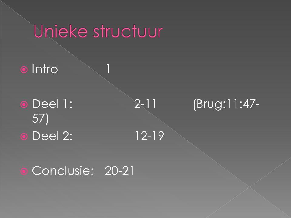 Unieke structuur Intro 1 Deel 1: 2-11 (Brug:11:47-57) Deel 2: 12-19