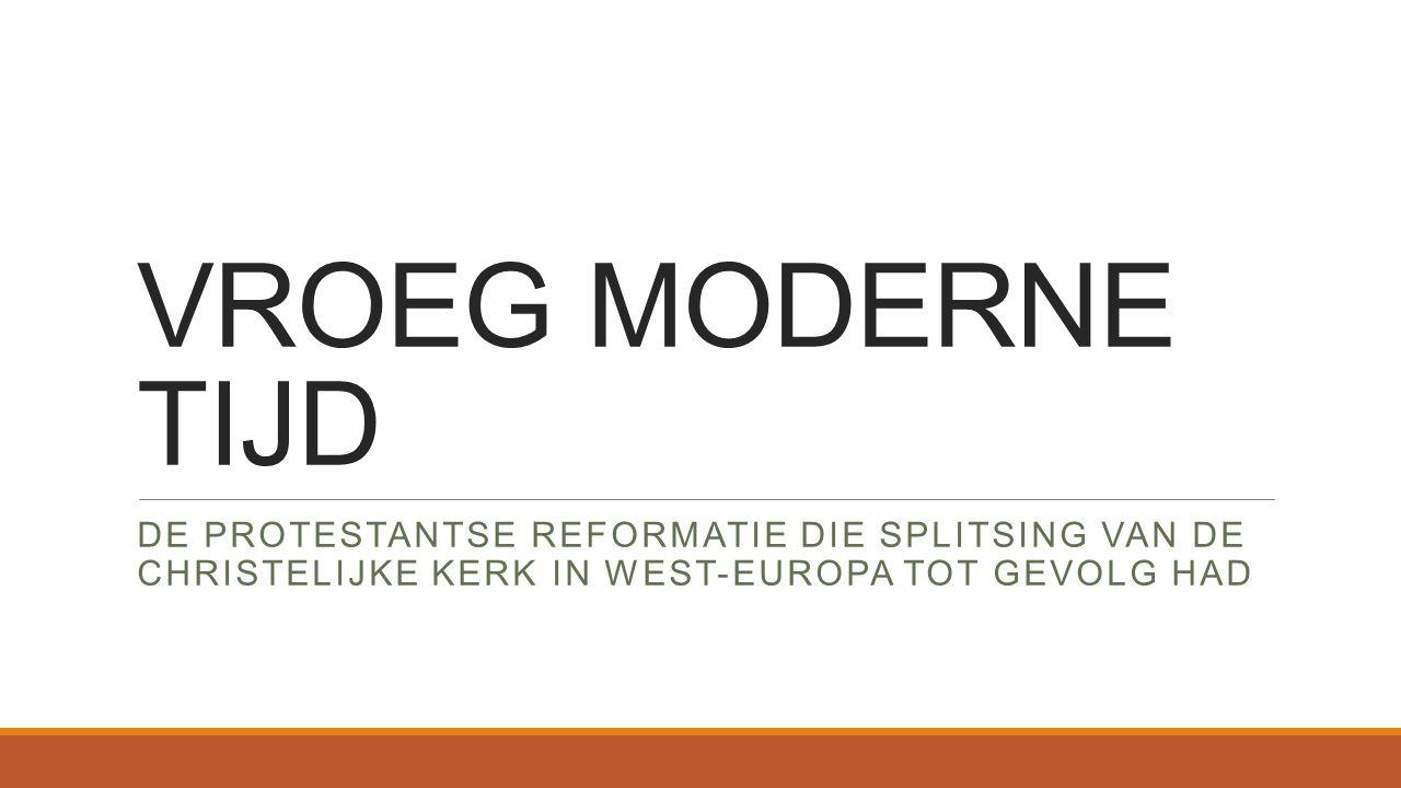 VROEG MODERNE TIJD DE PROTESTANTSE REFORMATIE DIE SPLITSING VAN DE CHRISTELIJKE KERK IN WEST-EUROPA TOT GEVOLG HAD.