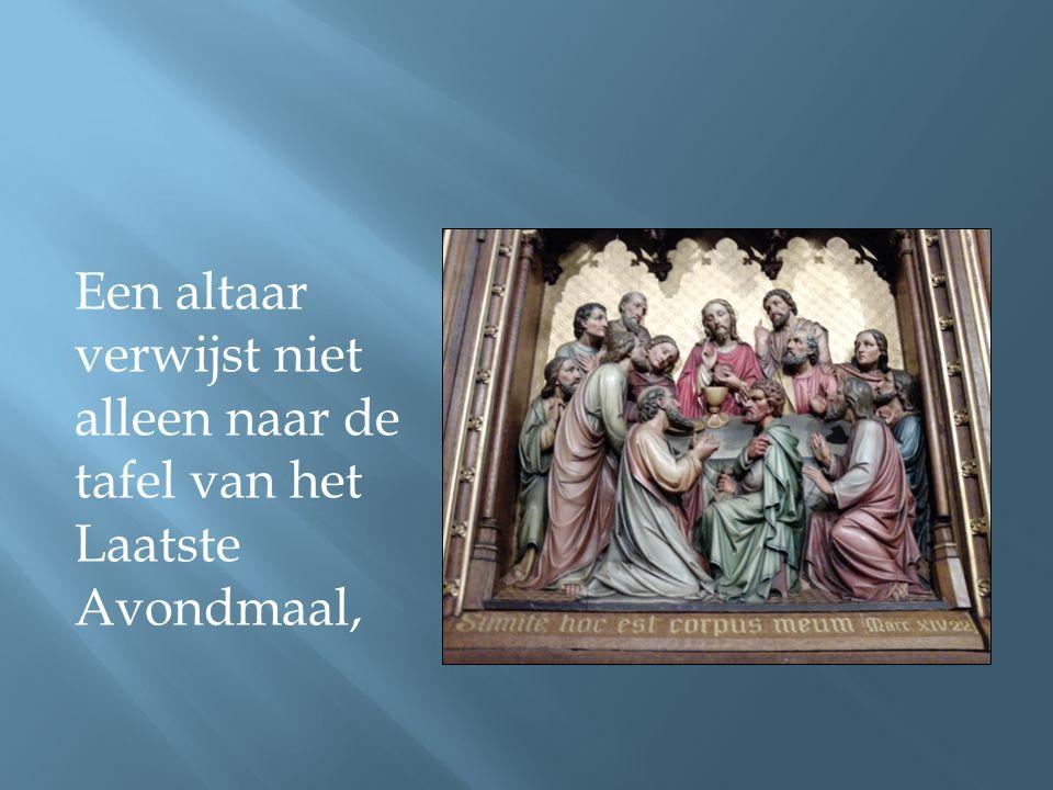 Een altaar verwijst niet alleen naar de tafel van het Laatste Avondmaal,