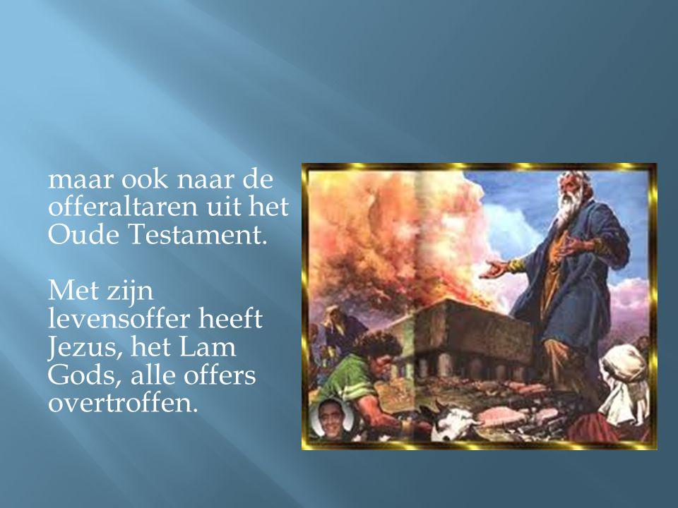 maar ook naar de offeraltaren uit het Oude Testament