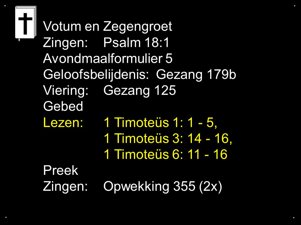 Geloofsbelijdenis: Gezang 179b Viering: Gezang 125 Gebed