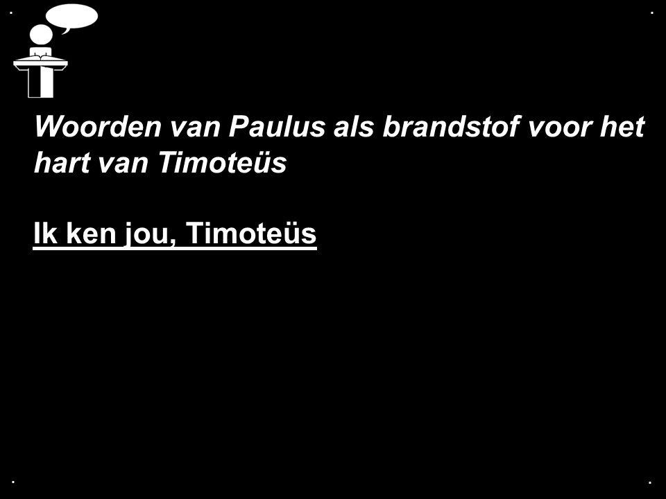 Woorden van Paulus als brandstof voor het hart van Timoteüs