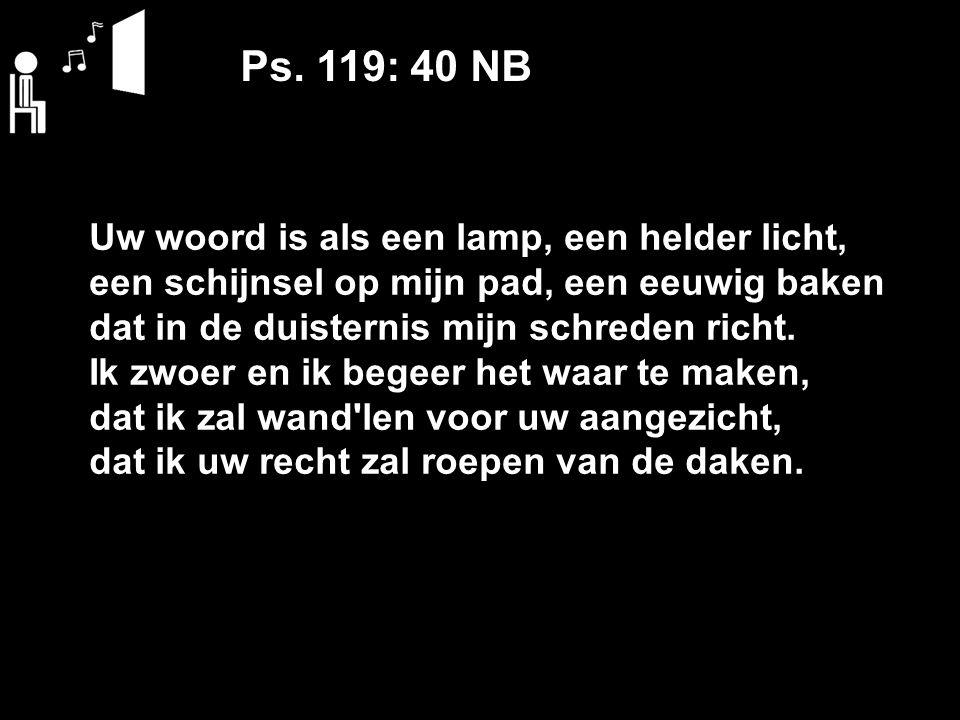 Ps. 119: 40 NB Uw woord is als een lamp, een helder licht,