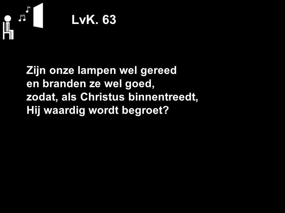 LvK. 63 Zijn onze lampen wel gereed en branden ze wel goed,
