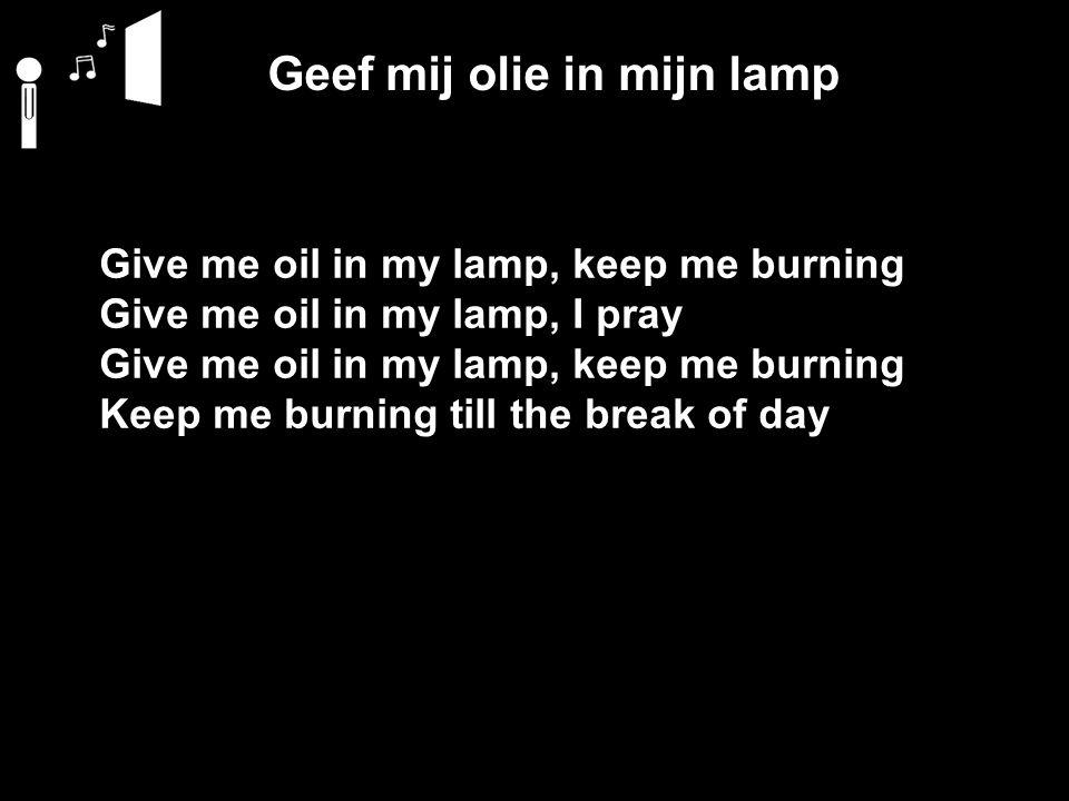 Geef mij olie in mijn lamp