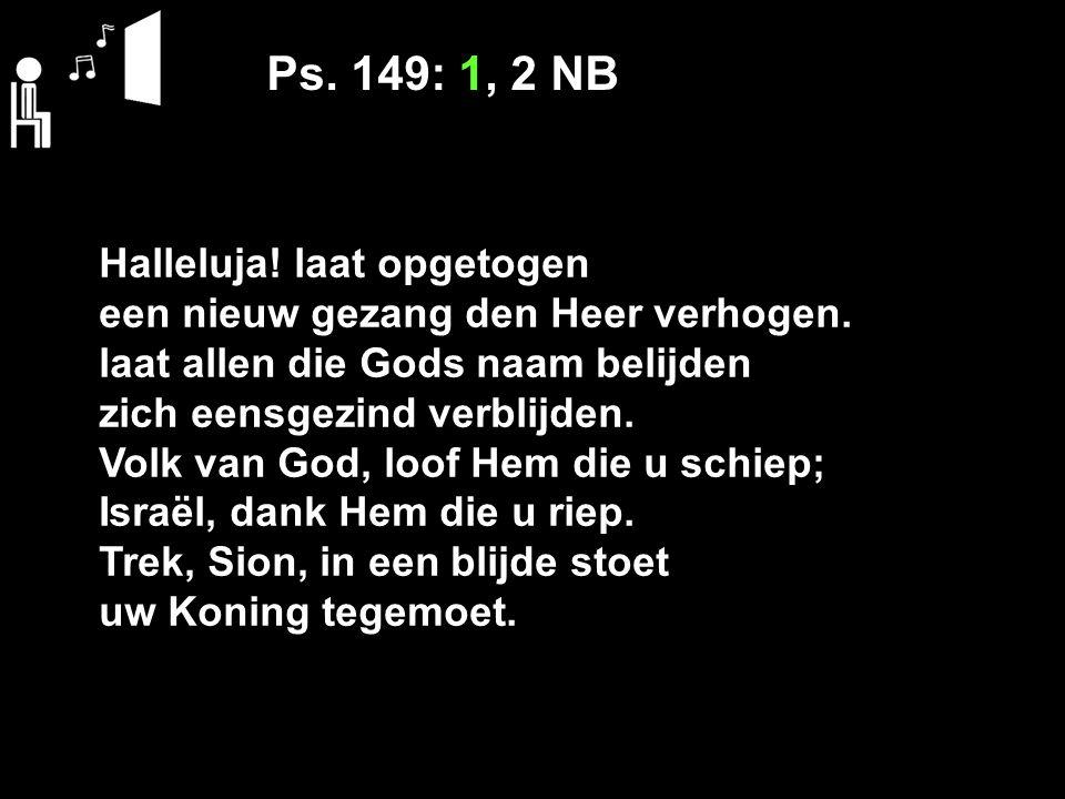 Ps. 149: 1, 2 NB Halleluja! laat opgetogen