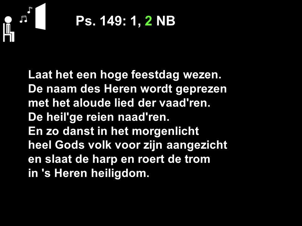 Ps. 149: 1, 2 NB Laat het een hoge feestdag wezen.