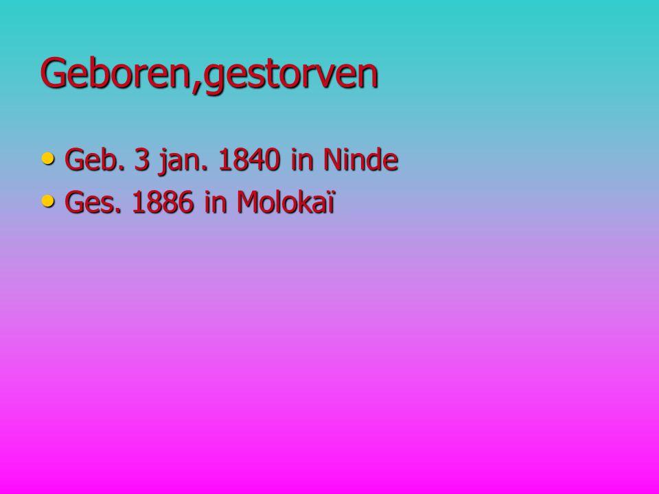 Geboren,gestorven Geb. 3 jan. 1840 in Ninde Ges. 1886 in Molokaï
