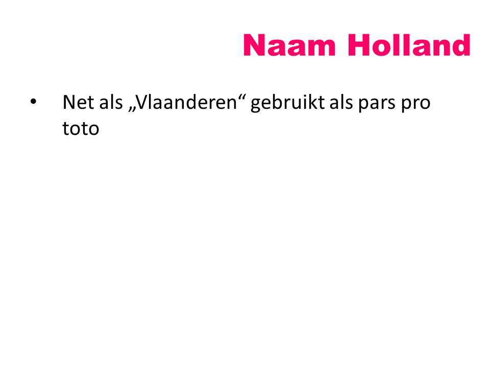 """Naam Holland Net als """"Vlaanderen gebruikt als pars pro toto"""