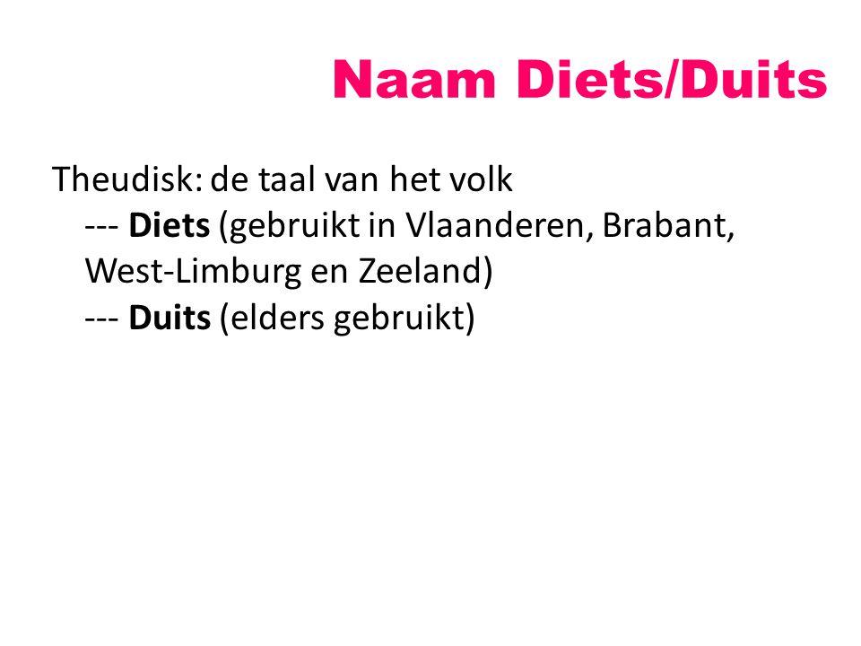 Naam Diets/Duits Theudisk: de taal van het volk --- Diets (gebruikt in Vlaanderen, Brabant, West-Limburg en Zeeland) --- Duits (elders gebruikt)