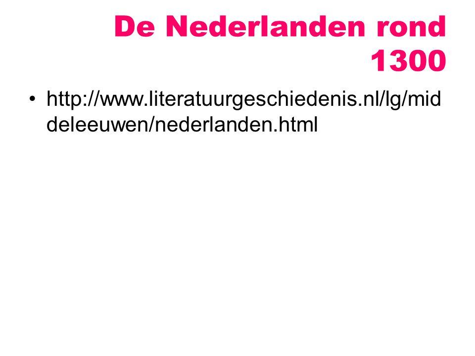 De Nederlanden rond 1300 http://www.literatuurgeschiedenis.nl/lg/middeleeuwen/nederlanden.html