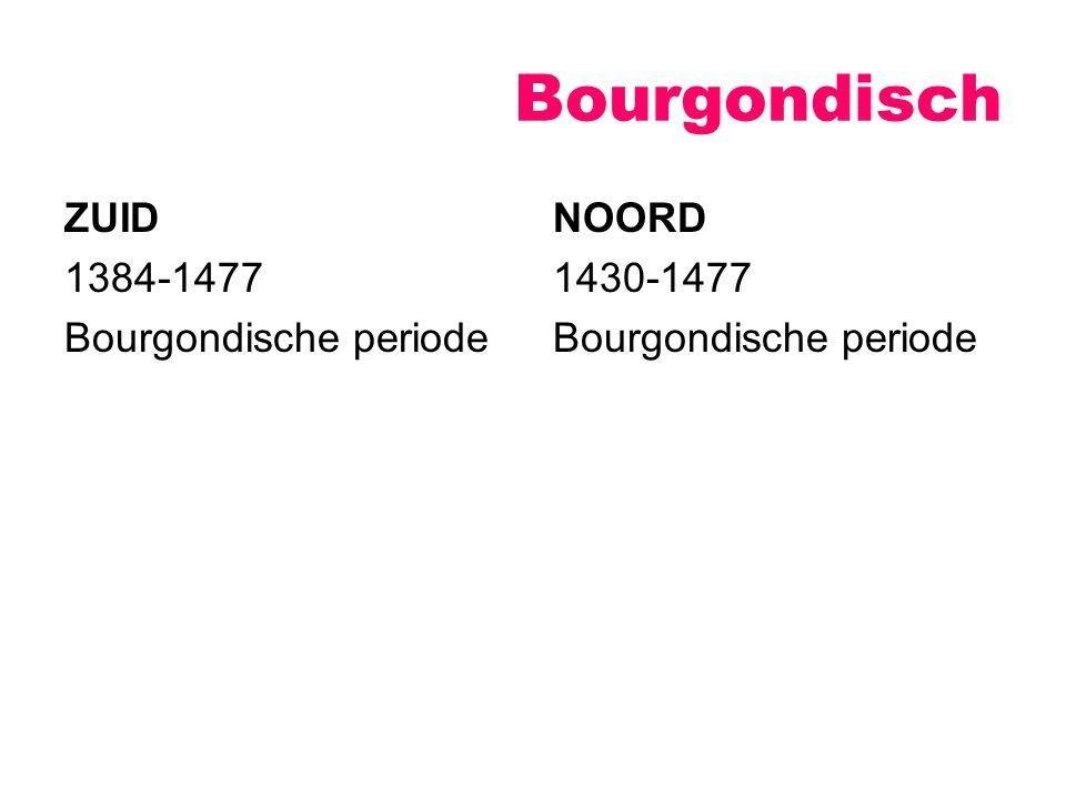 Bourgondisch ZUID 1384-1477 Bourgondische periode NOORD 1430-1477