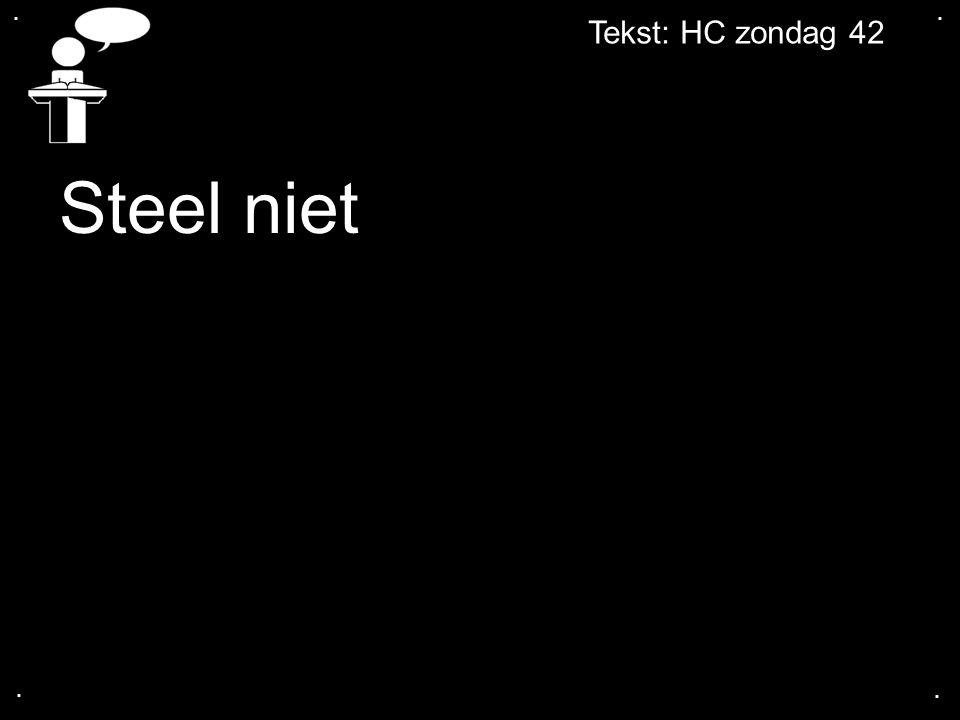 . . Tekst: HC zondag 42 Steel niet . .