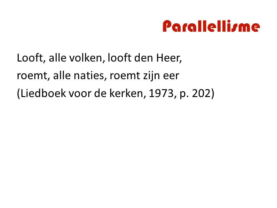 Parallellisme Looft, alle volken, looft den Heer, roemt, alle naties, roemt zijn eer (Liedboek voor de kerken, 1973, p.