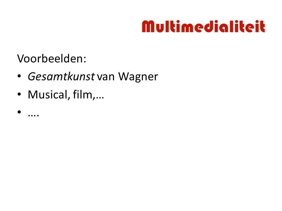 Multimedialiteit Voorbeelden: Gesamtkunst van Wagner Musical, film,…