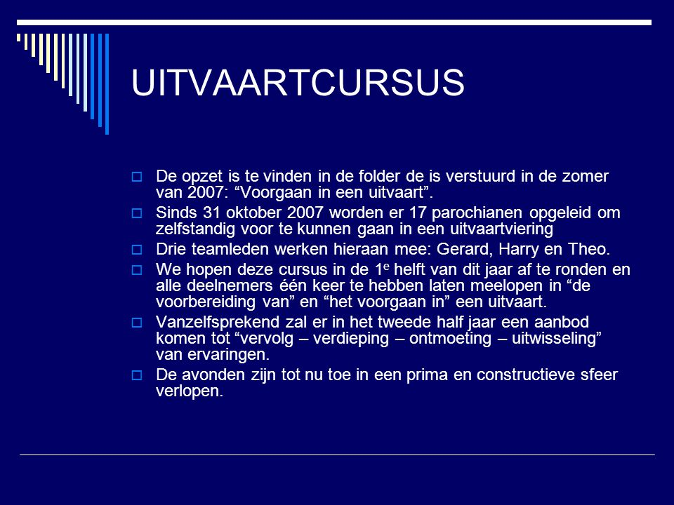 UITVAARTCURSUS De opzet is te vinden in de folder de is verstuurd in de zomer van 2007: Voorgaan in een uitvaart .