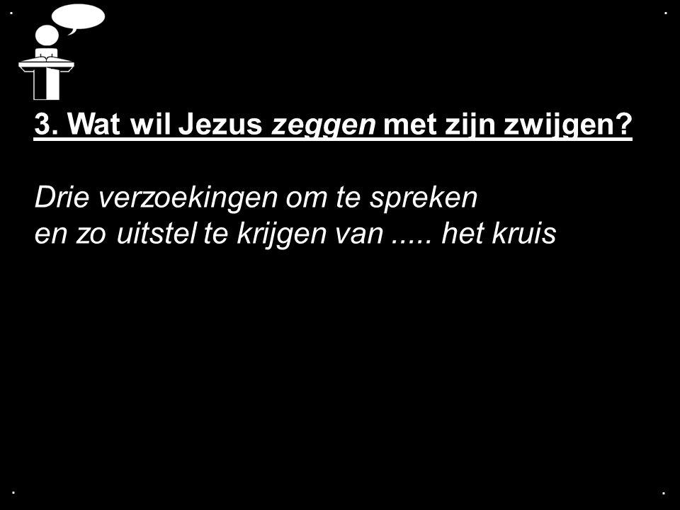 3. Wat wil Jezus zeggen met zijn zwijgen