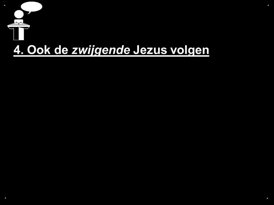 4. Ook de zwijgende Jezus volgen