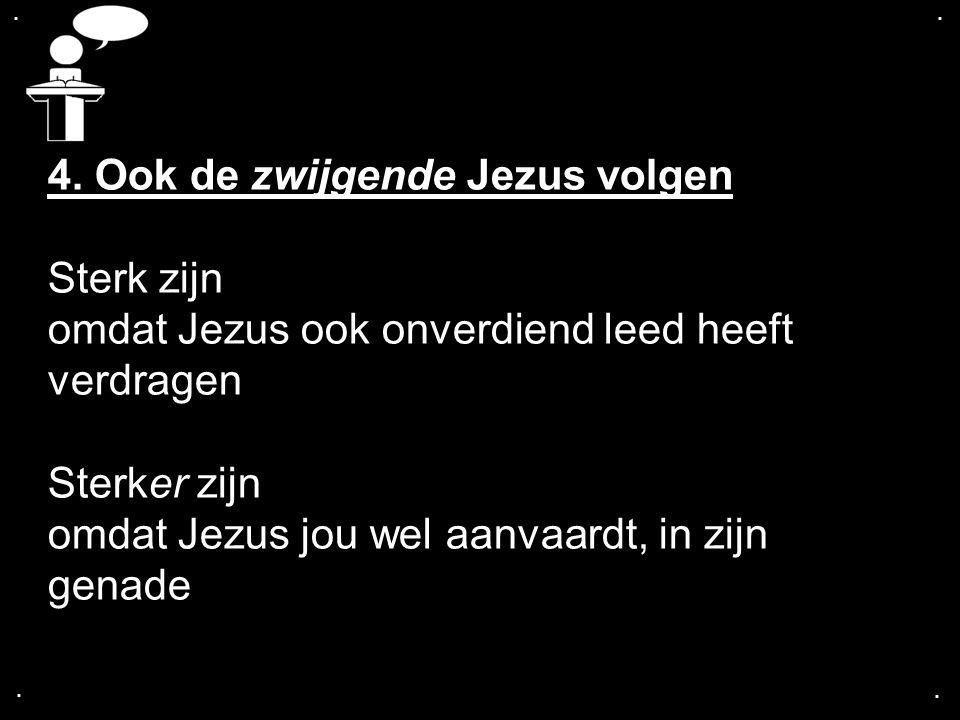 4. Ook de zwijgende Jezus volgen Sterk zijn