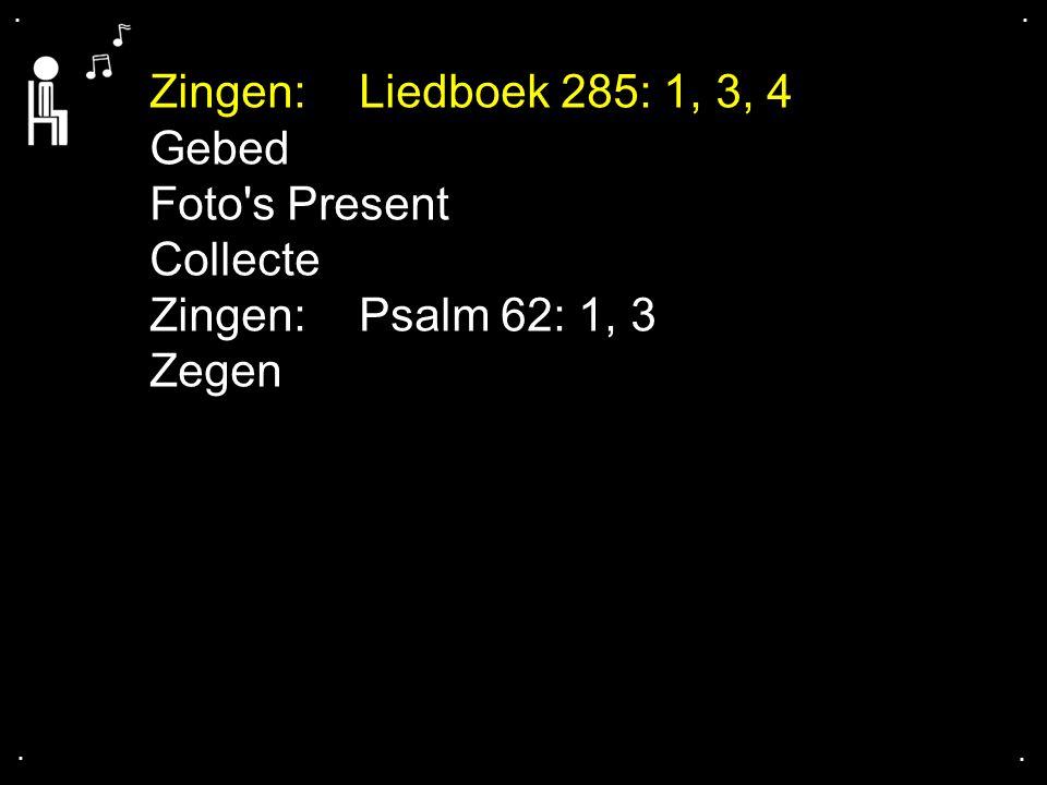 Zingen: Liedboek 285: 1, 3, 4 Gebed Foto s Present Collecte