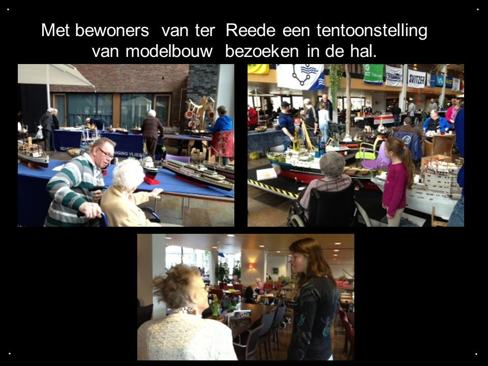 . . Met bewoners van ter Reede een tentoonstelling van modelbouw bezoeken in de hal. . .