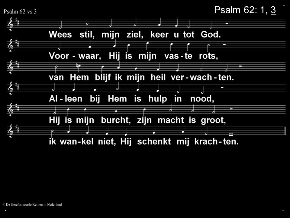 . Psalm 62: 1, 3 . .