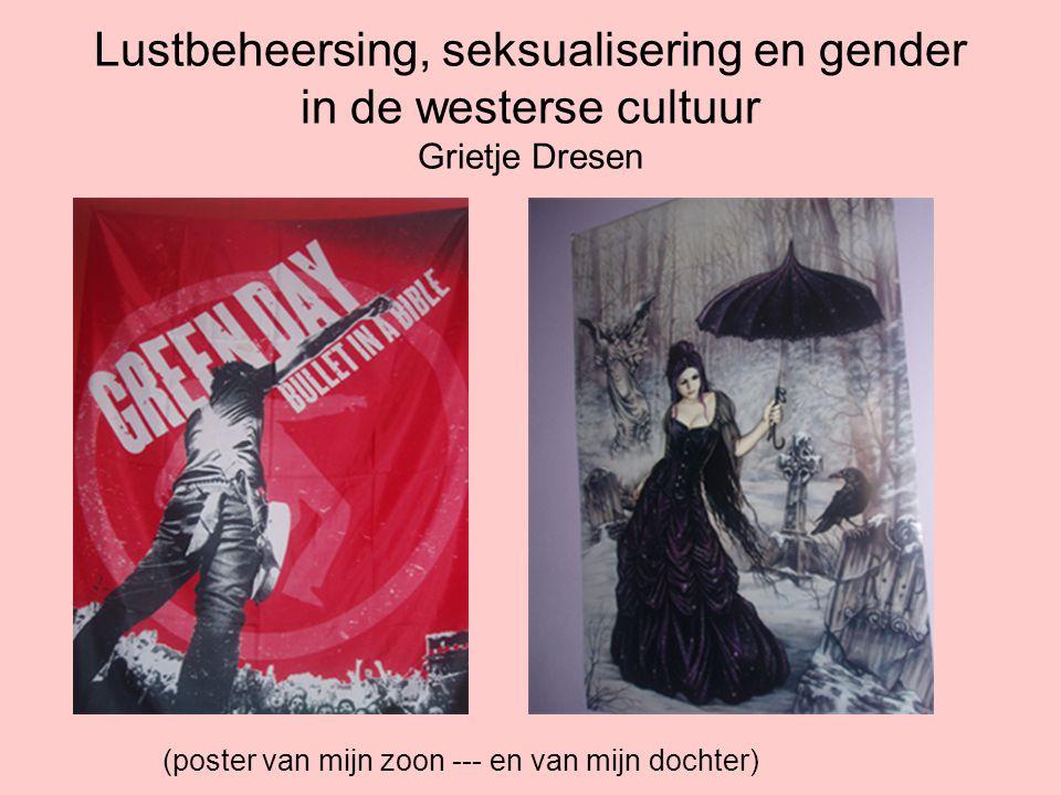 Lustbeheersing, seksualisering en gender in de westerse cultuur Grietje Dresen