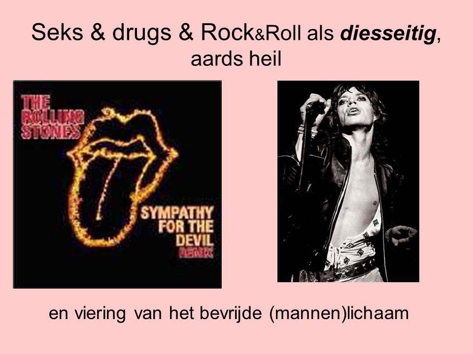 Seks & drugs & Rock&Roll als diesseitig, aards heil