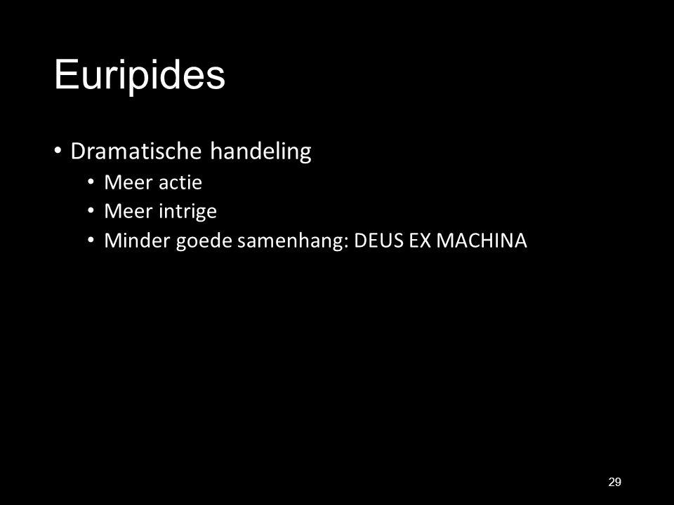 Euripides Dramatische handeling Meer actie Meer intrige