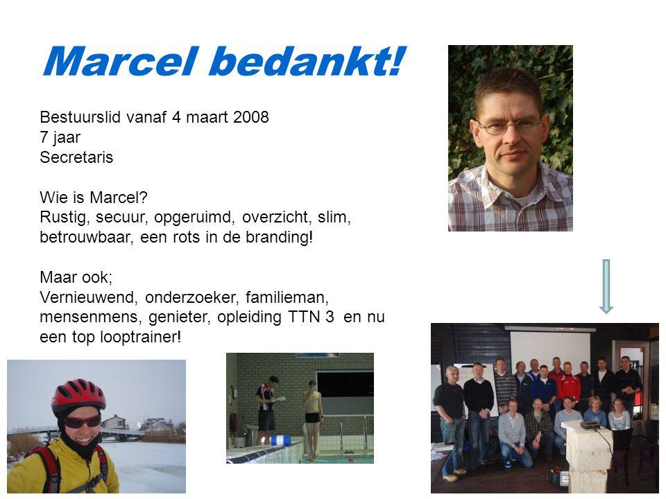 Marcel bedankt! Bestuurslid vanaf 4 maart 2008 7 jaar Secretaris