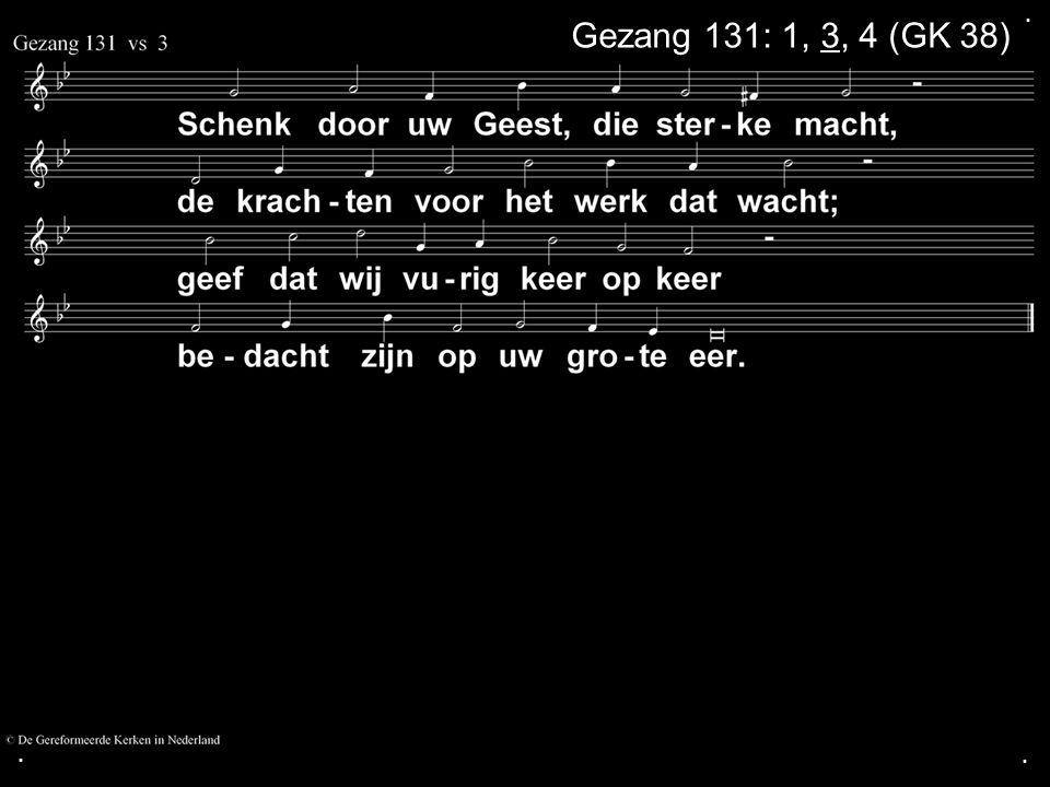 . Gezang 131: 1, 3, 4 (GK 38) . .