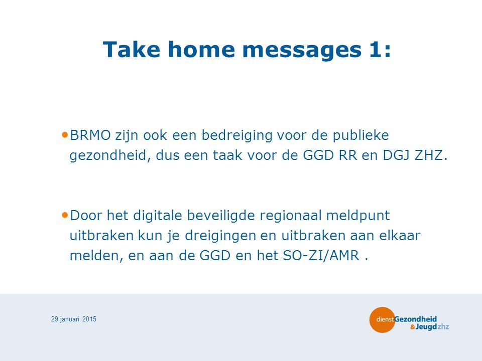 Take home messages 1: BRMO zijn ook een bedreiging voor de publieke gezondheid, dus een taak voor de GGD RR en DGJ ZHZ.