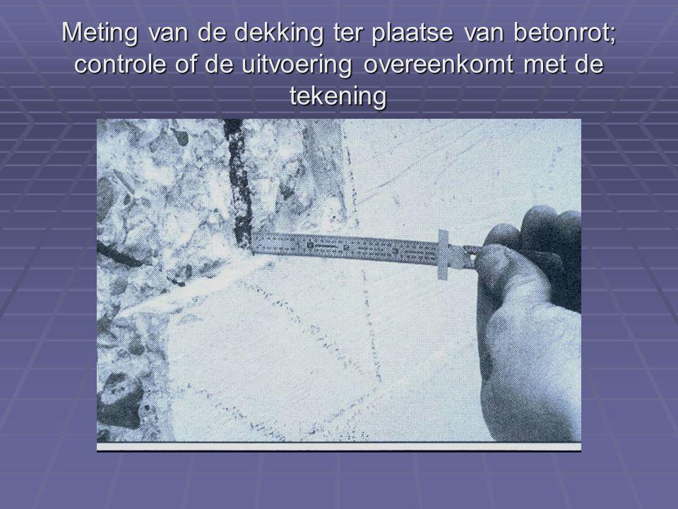 Meting van de dekking ter plaatse van betonrot; controle of de uitvoering overeenkomt met de tekening
