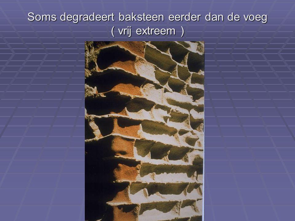 Soms degradeert baksteen eerder dan de voeg ( vrij extreem )