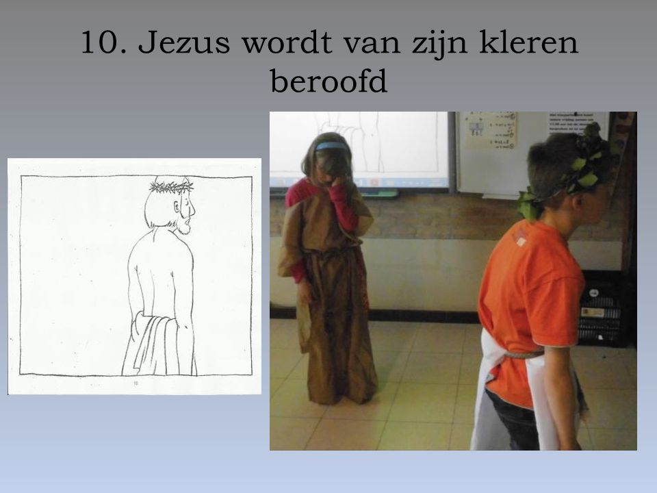 10. Jezus wordt van zijn kleren beroofd